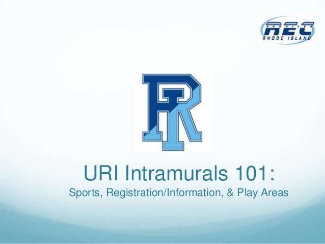 URI Intramurals 101:Sports, Registration/Information, & Play Areas