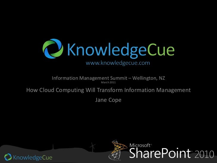 Information Management Summit – Wellington, NZMarch 2011<br />How Cloud Computing Will Transform Information Management<br...
