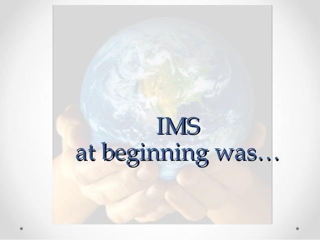 Ims, at beginning was...