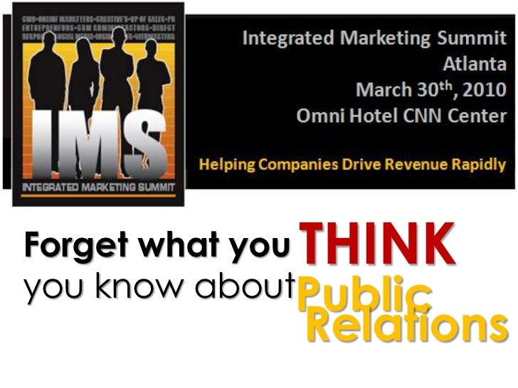 THINK<br />Forget what you<br />you know about<br />Public<br />Relations<br />
