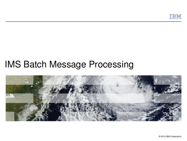 IMS Batch Message Processing - IMS UG Singapore 8-2013