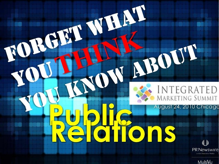 Forget What You Think You Know About Public Relations – It's a Whole New World: Integrated Marketing Summit Chicago 8/24/10