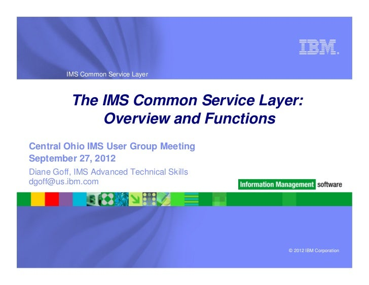 ®         IMS Common Service Layer          The IMS Common Service Layer:              Overview and FunctionsCentral Ohio ...