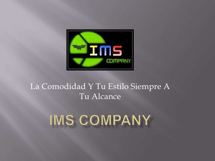 La Comodidad Y Tu Estilo Siempre A Tu Alcance<br />IMS Company<br />