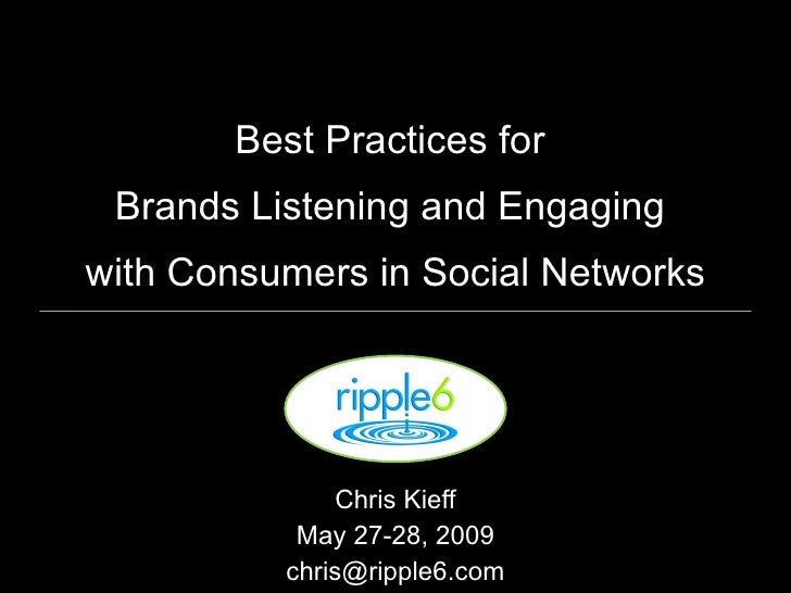 Best Practices for  Brands Listening and Engaging  with Consumers in Social Networks Chris Kieff May 27-28, 2009 [email_ad...