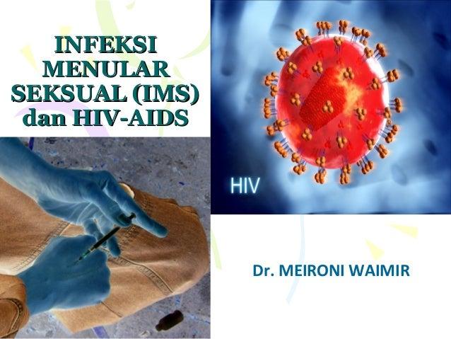 INFEKSIINFEKSIMENULARMENULARSEKSUAL (IMS)SEKSUAL (IMS)dan HIV-AIDSdan HIV-AIDSDr. MEIRONI WAIMIR