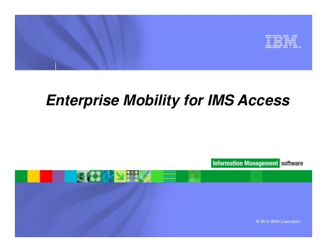 ®Enterprise Mobility for IMS Access© 2013 IBM Corporation