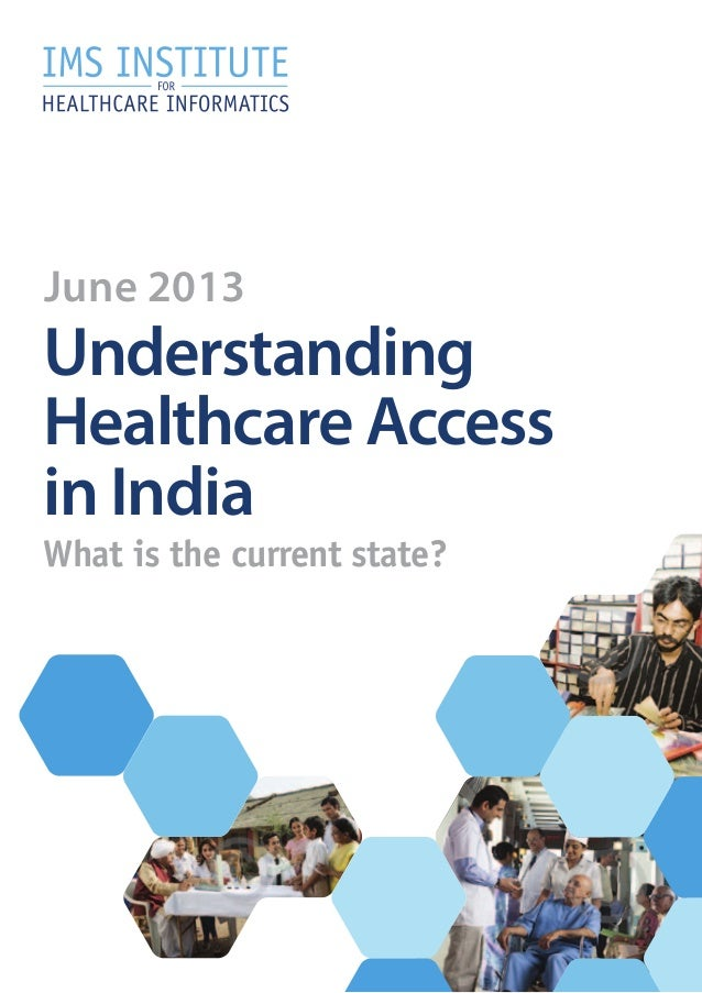 June 2013  Understanding Healthcare Access in India What is the current state?