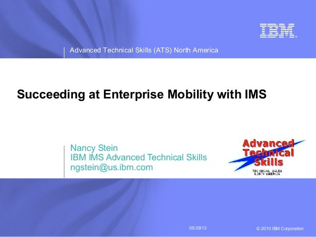 Advanced Technical Skills (ATS) North America© 2010 IBM Corporation05/29/13Succeeding at Enterprise Mobility with IMSNancy...