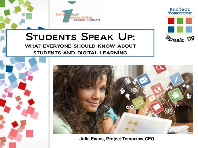 Students Speak Up: what everyone should know about students and digital learning Julie Evans, Project Tomorrow CEO