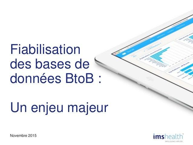 0 Fiabilisation des bases de données BtoB : Un enjeu majeur Novembre 2015