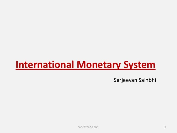 International Monetary System                                Sarjeevan Sainbhi            Sarjeevan Sainbhi               ...
