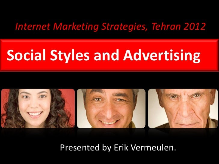 Internet Marketing Strategies, Tehran 2012Social Styles and Advertising          Presented by Erik Vermeulen.