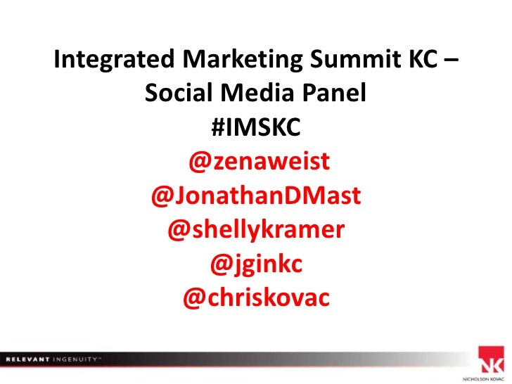 Integrated Marketing Summit KC – Social Media Panel#IMSKC @zenaweist@JonathanDMast@shellykramer@jginkc@chriskovac<br />