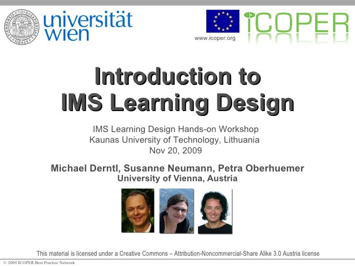 Introduction to IMS Learning Design Michael Derntl, Susanne Neumann, Petra Oberhuemer University of Vienna, Austria This m...