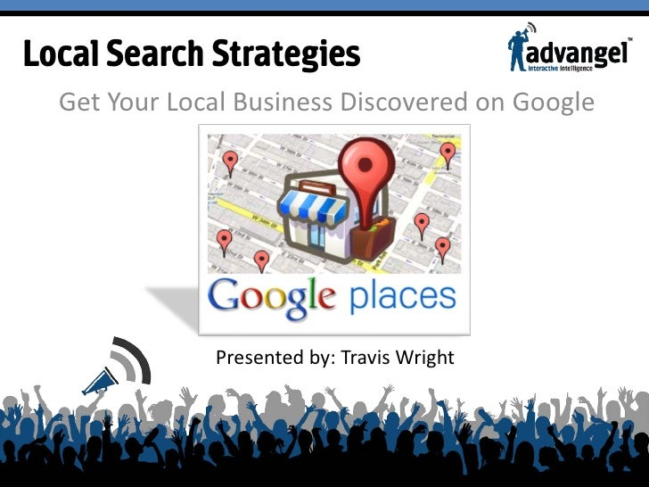 Local Search Strategies   Get Your Local Business Discovered on Google                   Presented by: Travis Wright