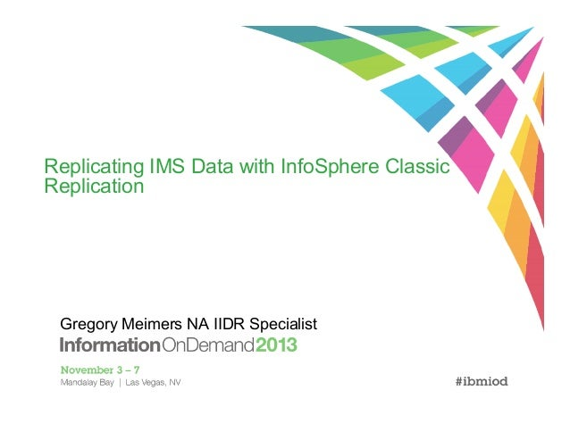 Replicating IMS Data with InfoSphere Classic Replication  Gregory Meimers NA IIDR Specialist