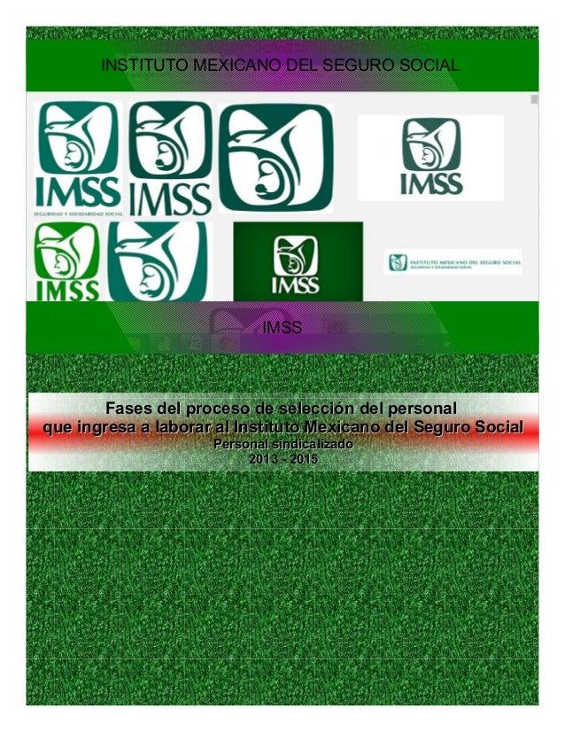 INSTITUTO MEXICANO DEL SEGURO SOCIAL IMSS Fases del proceso de selección del personalFases del proceso de selección del pe...