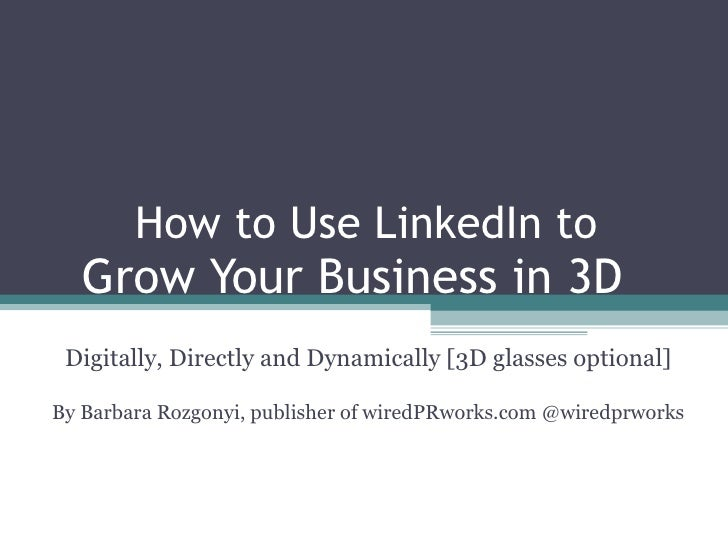 How to Use LinkedIn to  Grow Your Business in 3D  Digitally, Directly and Dynamically [3D glasses optional] By Barbara Roz...