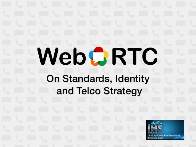 WebRTC - On Standards, Identity and Telco Strategy