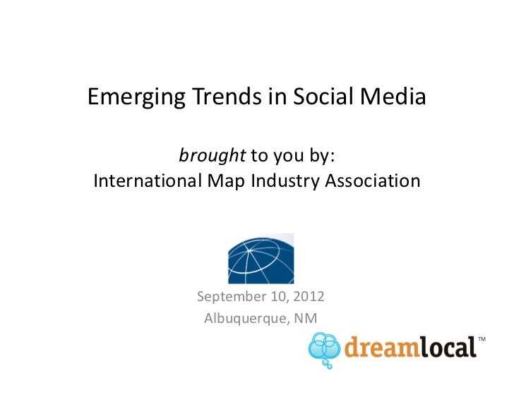 Emerging Trends in Social Media          brought to you by:International Map Industry Association            September 10,...