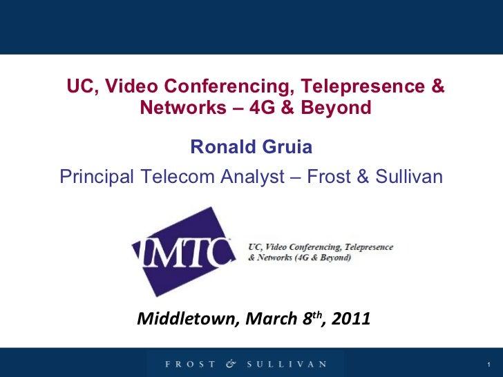 UC, Video Conferencing, Telepresence & Networks – 4G & Beyond Ronald Gruia Principal Telecom Analyst – Frost & Sullivan Mi...