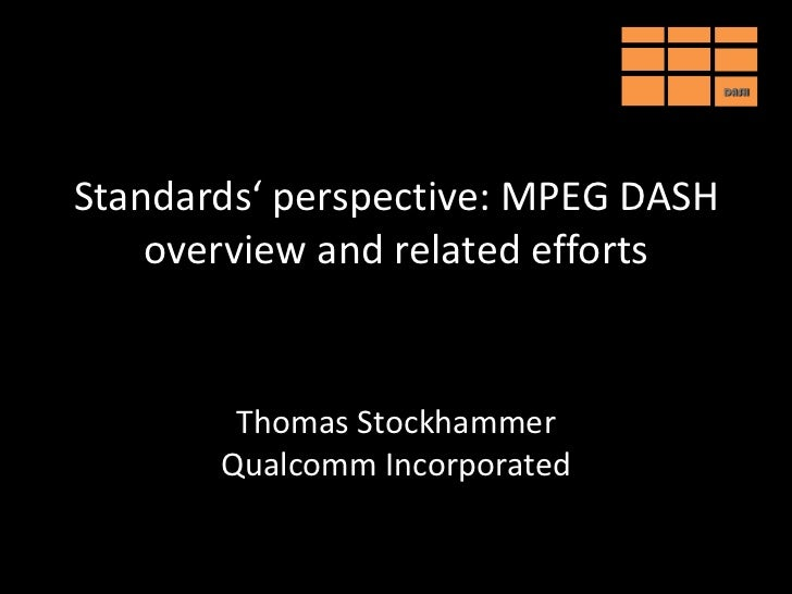 Standards' Perspective - MPEG DASH overview and related efforts