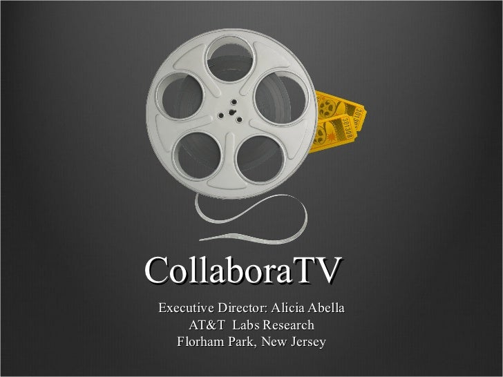 CollaboraTV Executive Director: Alicia Abella AT&T  Labs Research Florham Park, New Jersey