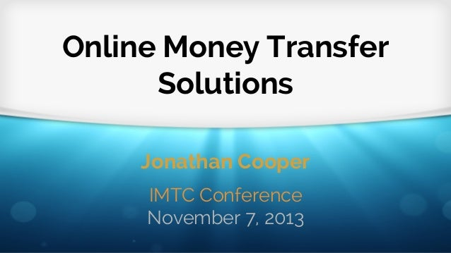 Online Money Transfer Solutions - IMTC Nov 2013