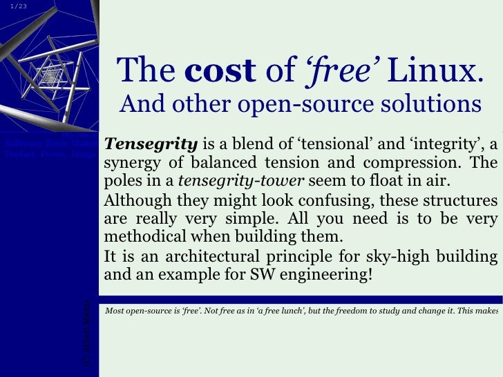 The  cost  of  'free'  Linux . And other open-source solutions Tensegrity  is a blend of 'tensional' and 'integrity', a sy...