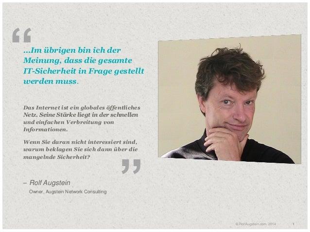 11© RolfAugstein.com. 2014 1 …Im übrigen bin ich der Meinung, dass die gesamte IT-Sicherheit in Frage gestellt werden mus...