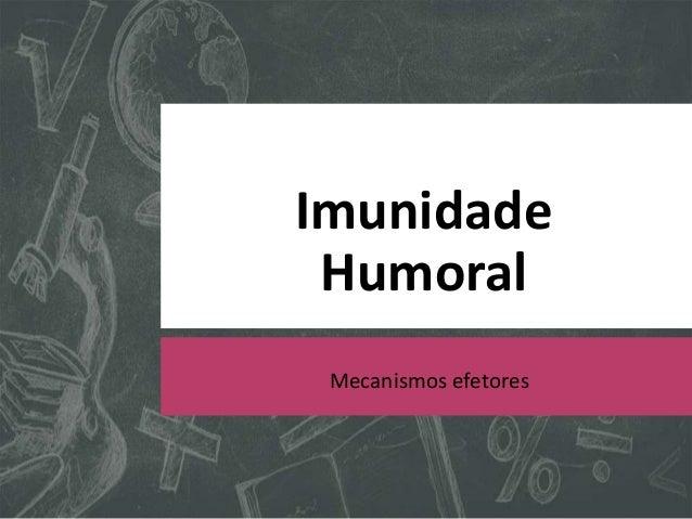 Imunidade Humoral Mecanismos efetores