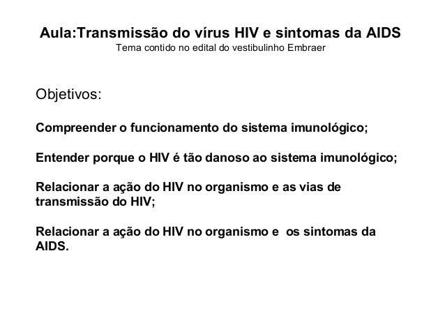 Aula:Transmissão do vírus HIV e sintomas da AIDSTema contido no edital do vestibulinho EmbraerObjetivos:Compreender o func...