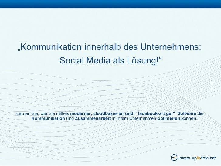 """""""Kommunikation innerhalb des Unternehmens:                    Social Media als Lösung!""""Lernen Sie, wie Sie mittels moderne..."""