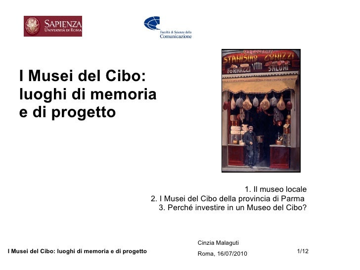 I Musei del Cibo:  luoghi di memoria  e di progetto 1. Il museo locale 2. I Musei del Cibo della provincia di Parma  3. Pe...