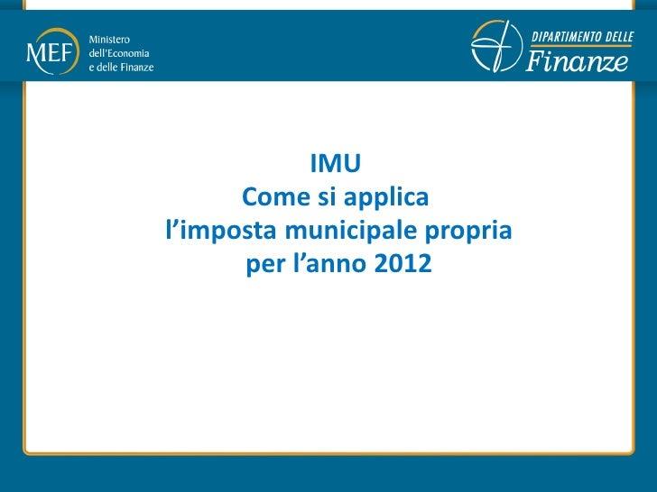 IMU      Come si applical'imposta municipale propria      per l'anno 2012