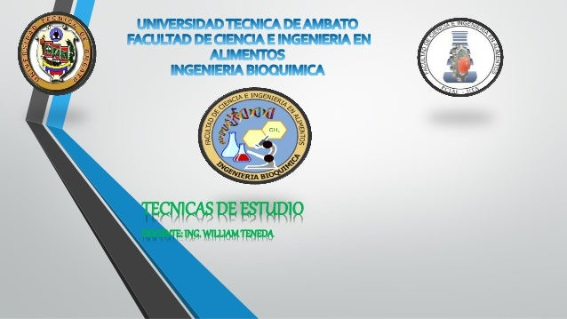 TECNICAS DE ESTUDIO  DOCENTE: ING. WILLIAM TENEDA