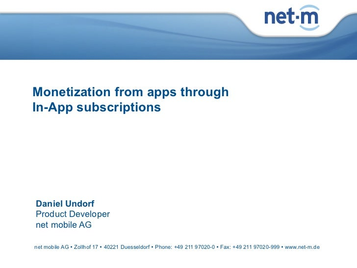 Monetization from apps through   In-App subscriptions     Daniel Undorf     Product Developer     net mobile AG    net mob...