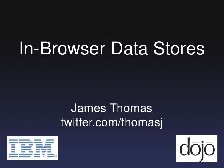 In-Browser Data Stores<br />James Thomas<br />twitter.com/thomasj<br />
