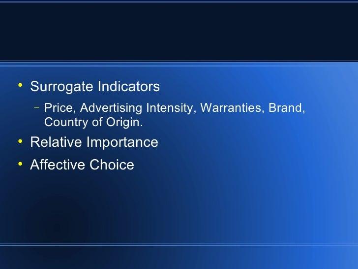<ul><li>Surrogate Indicators </li></ul><ul><ul><li>Price, Advertising Intensity, Warranties, Brand, Country of Origin. </l...