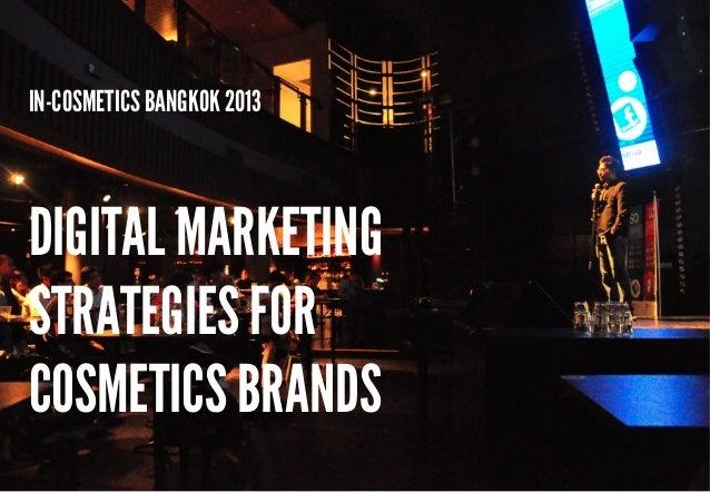 IN-COSMETICS BANGKOK 2013  DIGITAL MARKETING STRATEGIES FOR COSMETICS BRANDS 1 - @hmarketer - @rachitdayal  #incosmetics #...