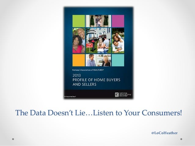 The Data Doesn't Lie…Listen to Your Consumers! @LoCoHeather