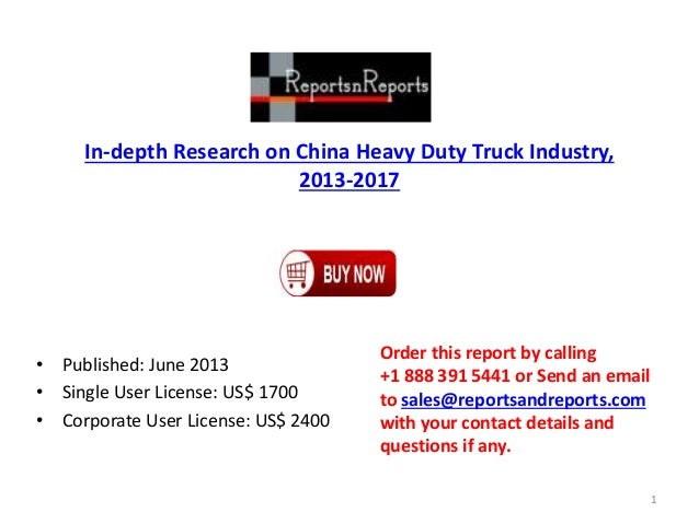In-depth Research on China Heavy Duty Truck Industry, 2013-2017 • Published: June 2013 • Single User License: US$ 1700 • C...