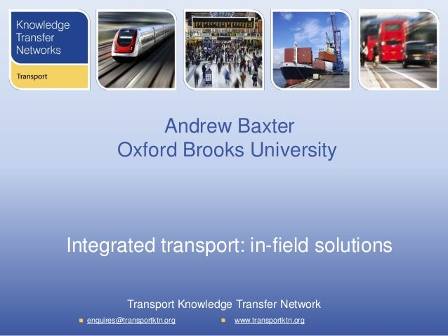 Andrew Baxter Oxford Brooks University  Integrated transport: in-field solutions Transport Knowledge Transfer Network enqu...