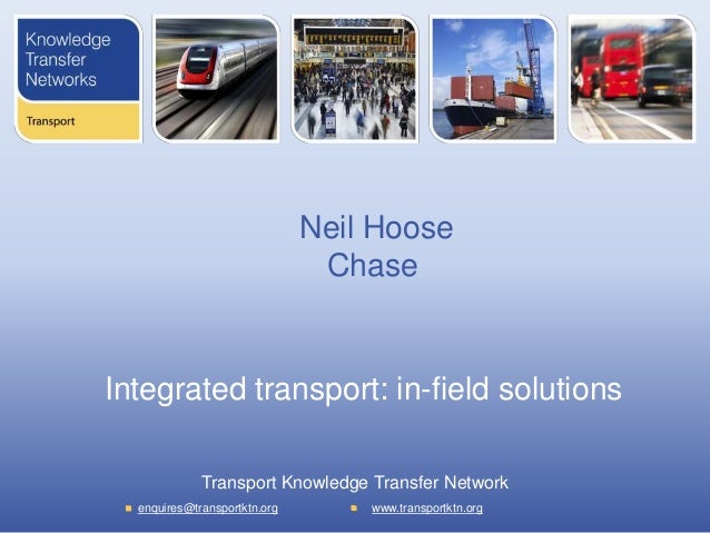 Neil Hoose Chase  Integrated transport: in-field solutions Transport Knowledge Transfer Network enquires@transportktn.org ...