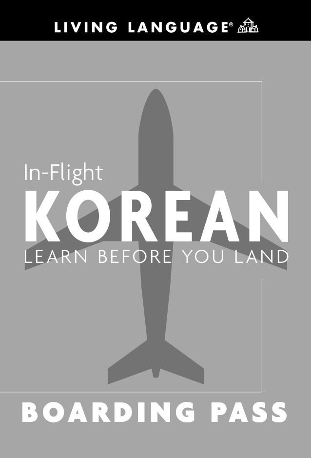 In-FlightKOREANLEARN BEFORE YOU LANDBOARDING PASSLivi_0609810731_5p_all_r1.p.qxd 11/29/05 10:56 AM Page 1