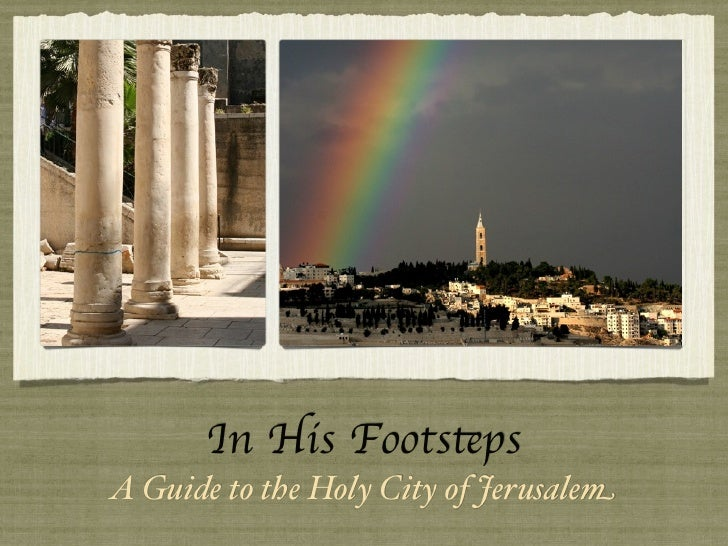 In His Footsteps A Guide to the Holy City of Jerusalem