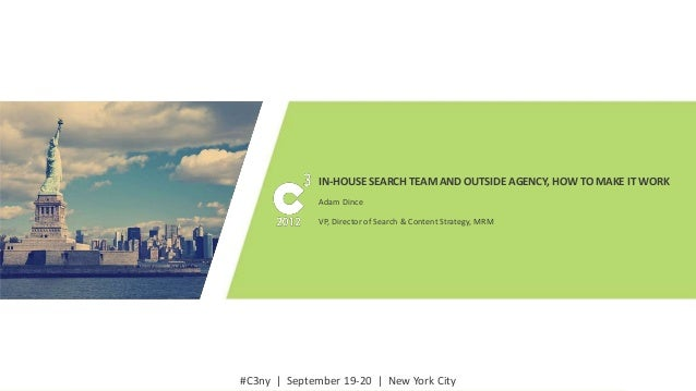 IN-HOUSE SEARCH TEAM AND OUTSIDE AGENCY, HOW TO MAKE IT WORK              Adam Dince              VP, Director of Search &...