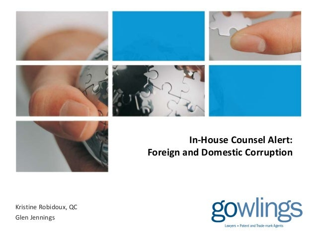 In-House Counsel Alert: Foreign and Domestic Corruption Kristine Robidoux, QC Glen Jennings