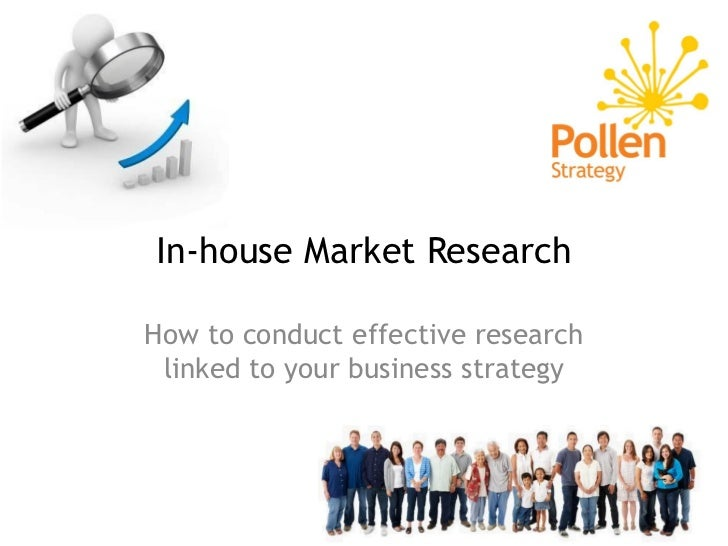 In-house Market ResearchHow to conduct effective research linked to your business strategy